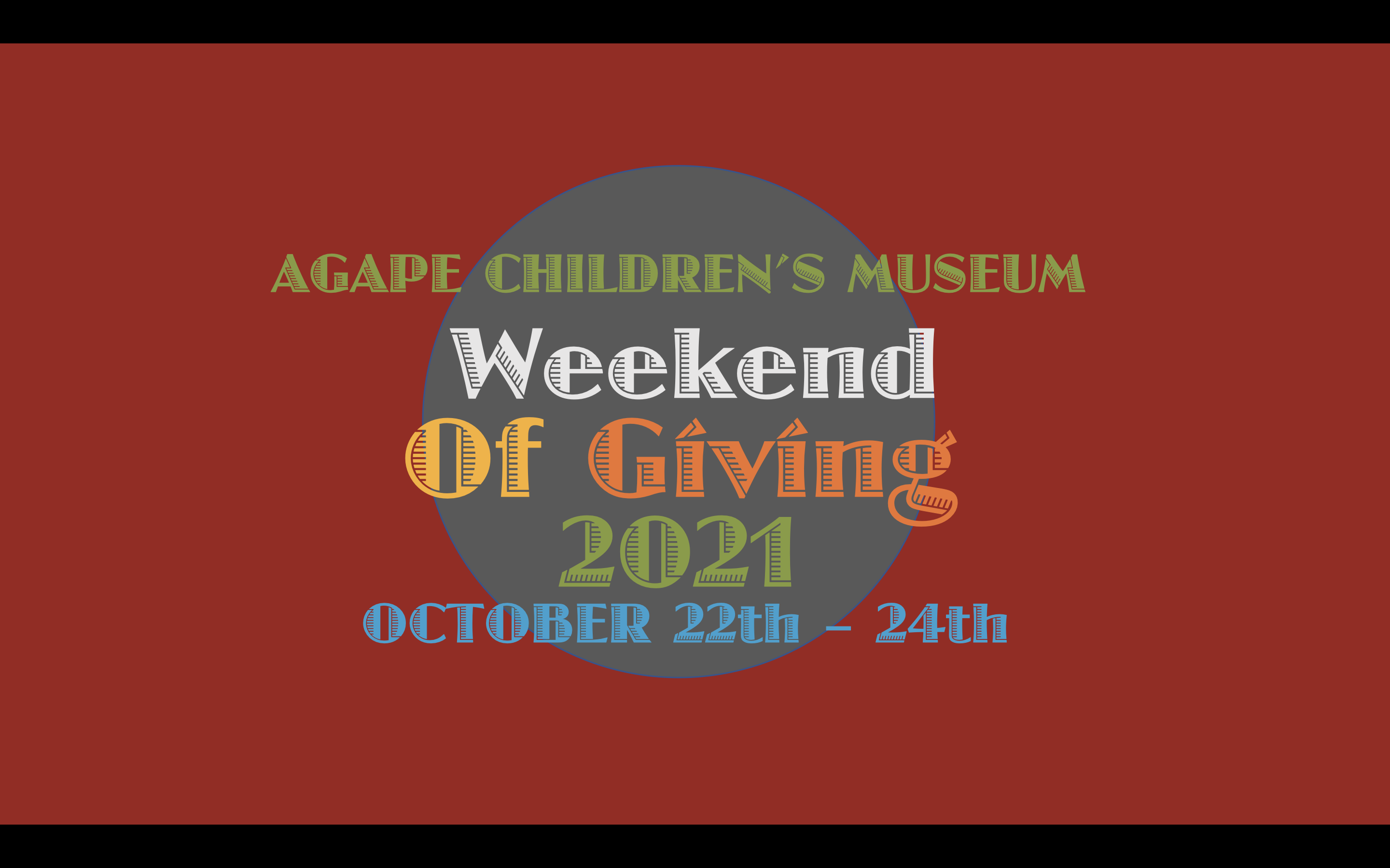 AGAPE CHILDREN'S MUSEUM WEEKEND OF GIVING 2021 OCTOBER 22nd – 24th